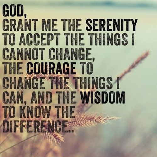 god-grant-me-the-serenity-to-accept-the-things-i-cannot-change-the-courage-to-change-the-things-i-can-and-the-wisdom-to-know-the-difference5